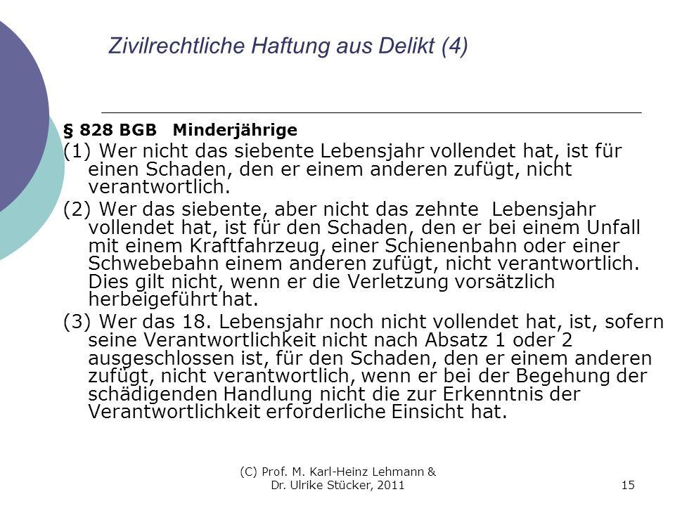 (C) Prof. M. Karl-Heinz Lehmann & Dr. Ulrike Stücker, 201115 Zivilrechtliche Haftung aus Delikt (4) § 828 BGB Minderjährige (1) Wer nicht das siebente