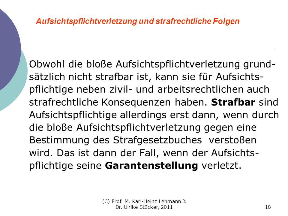 (C) Prof. M. Karl-Heinz Lehmann & Dr. Ulrike Stücker, 201118 Aufsichtspflichtverletzung und strafrechtliche Folgen Obwohl die bloße Aufsichtspflichtve