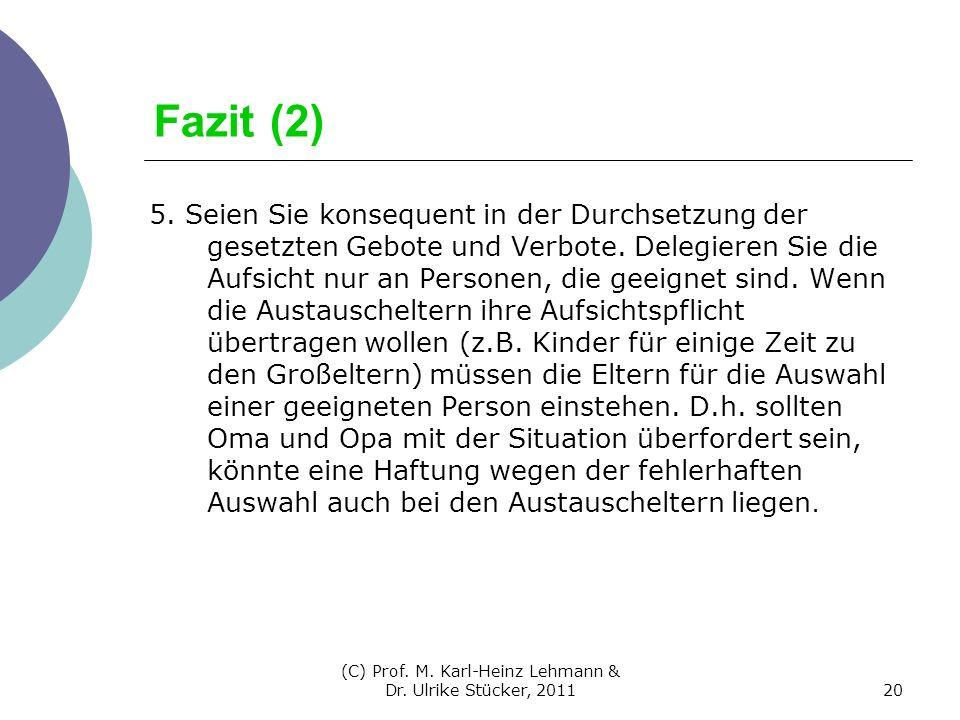 Fazit (2) 5. Seien Sie konsequent in der Durchsetzung der gesetzten Gebote und Verbote. Delegieren Sie die Aufsicht nur an Personen, die geeignet sind