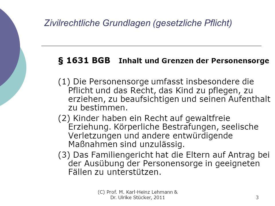 (C) Prof. M. Karl-Heinz Lehmann & Dr. Ulrike Stücker, 20113 Zivilrechtliche Grundlagen (gesetzliche Pflicht) § 1631 BGB Inhalt und Grenzen der Persone