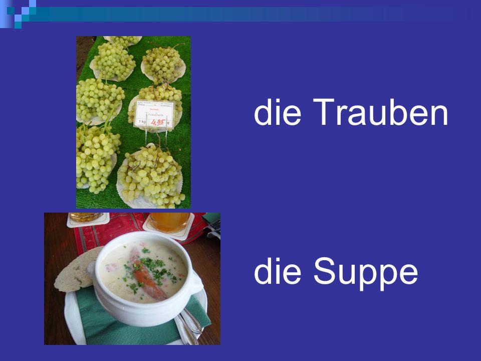 die Trauben die Suppe