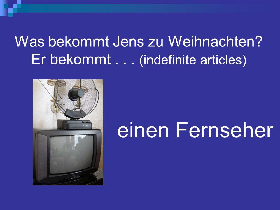 Was bekommt Jens zu Weihnachten Er bekommt... (indefinite articles) einen Fernseher