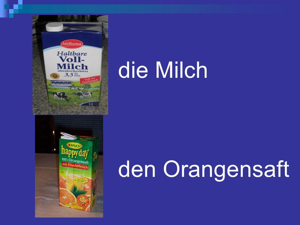 die Milch den Orangensaft