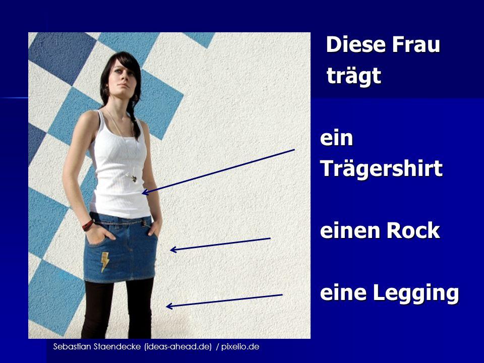 Diese Frau Diese Frau trägt trägt ein ein Trägershirt Trägershirt einen Rock einen Rock eine Legging eine Legging Sebastian Staendecke (ideas-ahead.de