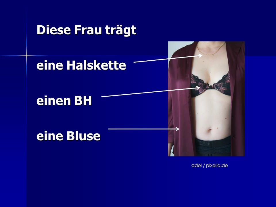 Diese Frau trägt Diese Frau trägt eine Halskette eine Halskette einen BH einen BH eine Bluse eine Bluse adel / pixelio.de