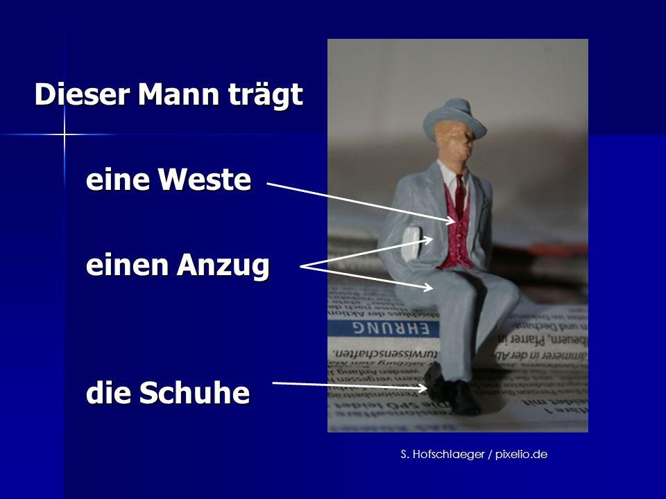 Dieser Mann trägt eine Weste eine Weste einen Anzug einen Anzug die Schuhe die Schuhe S. Hofschlaeger / pixelio.de