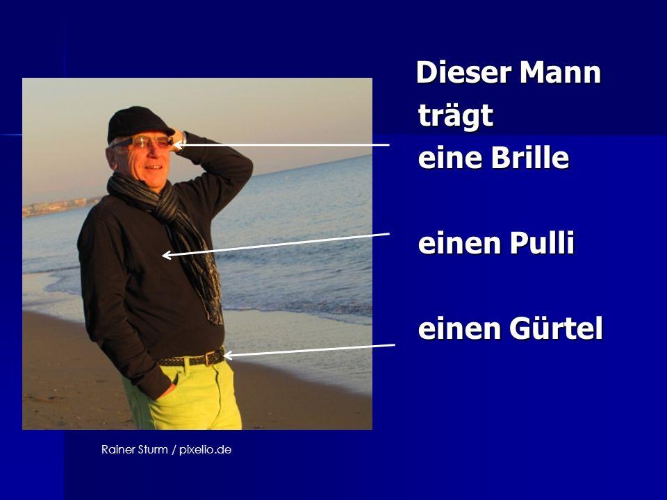 Dieser Mann Dieser Mann trägt trägt eine Brille eine Brille einen Pulli einen Pulli einen Gürtel einen Gürtel Rainer Sturm / pixelio.de