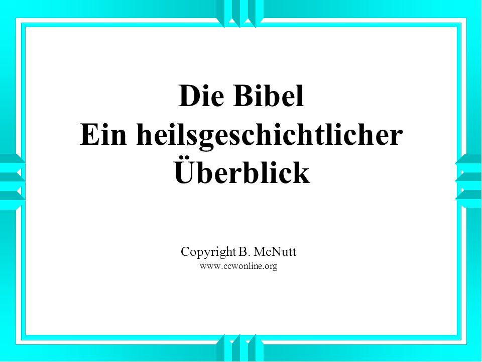 Die Bibel Ein heilsgeschichtlicher Überblick Copyright B. McNutt www.ccwonline.org