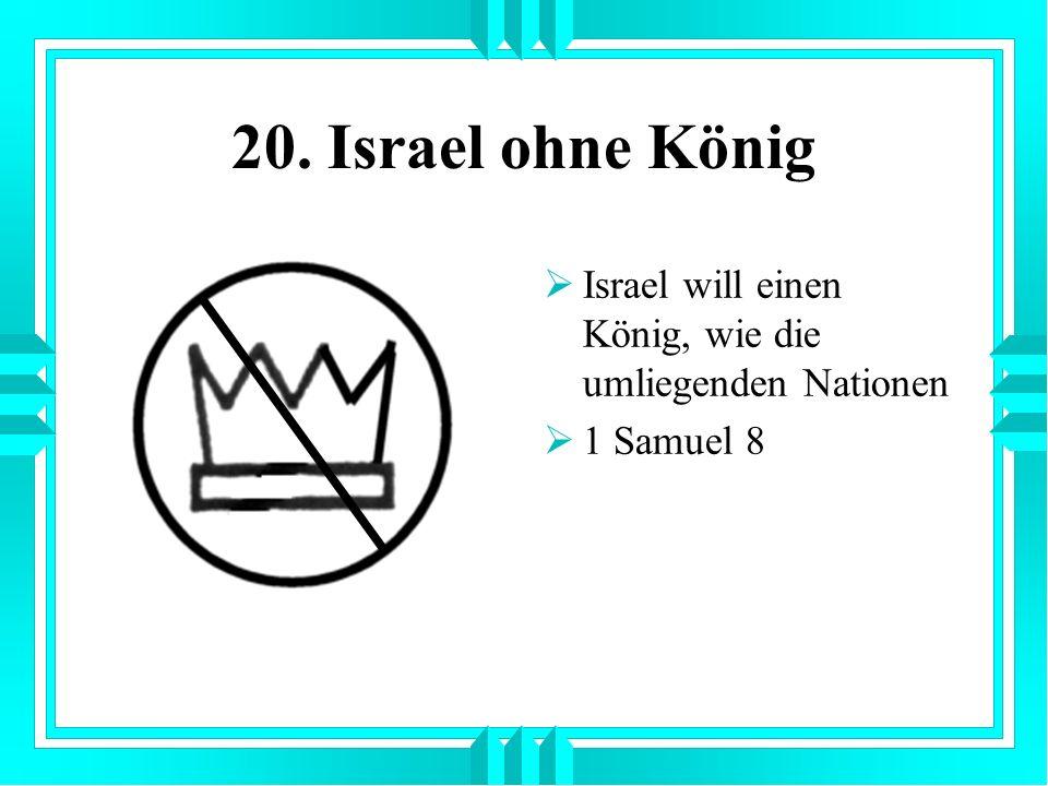 20. Israel ohne König Israel will einen König, wie die umliegenden Nationen 1 Samuel 8