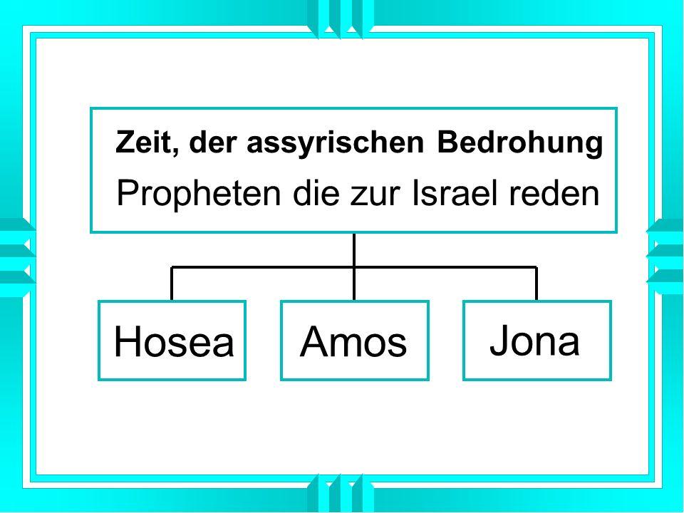 HoseaAmos Jona Zeit, der assyrischen Bedrohung Propheten die zur Israel reden