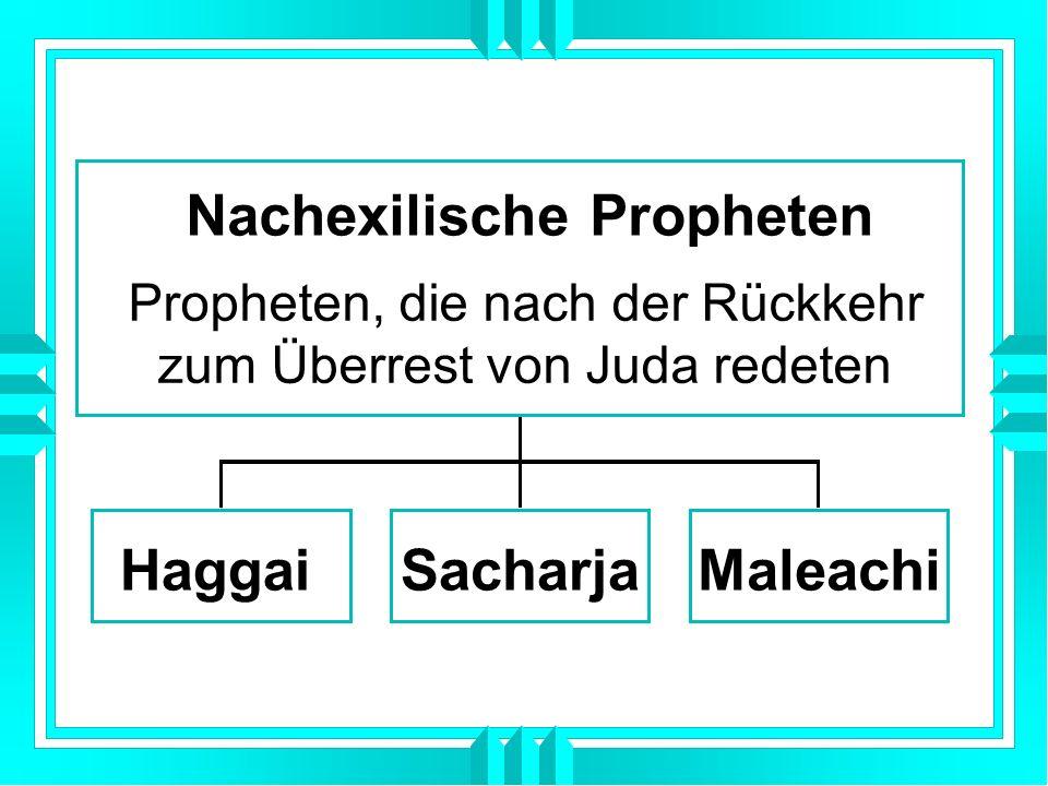 HaggaiSacharjaMaleachi Nachexilische Propheten Propheten, die nach der Rückkehr zum Überrest von Juda redeten