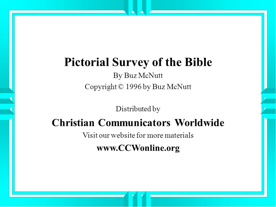 Pictorial Survey of the Bible By Buz McNutt Copyright © 1996 by Buz McNutt Distributed by Christian Communicators Worldwide Visit our website for more