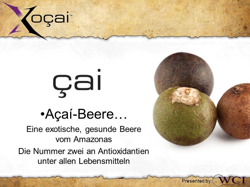 Açaí-Beere… Eine exotische, gesunde Beere vom Amazonas Die Nummer zwei an Antioxidantien unter allen Lebensmitteln Presented by: