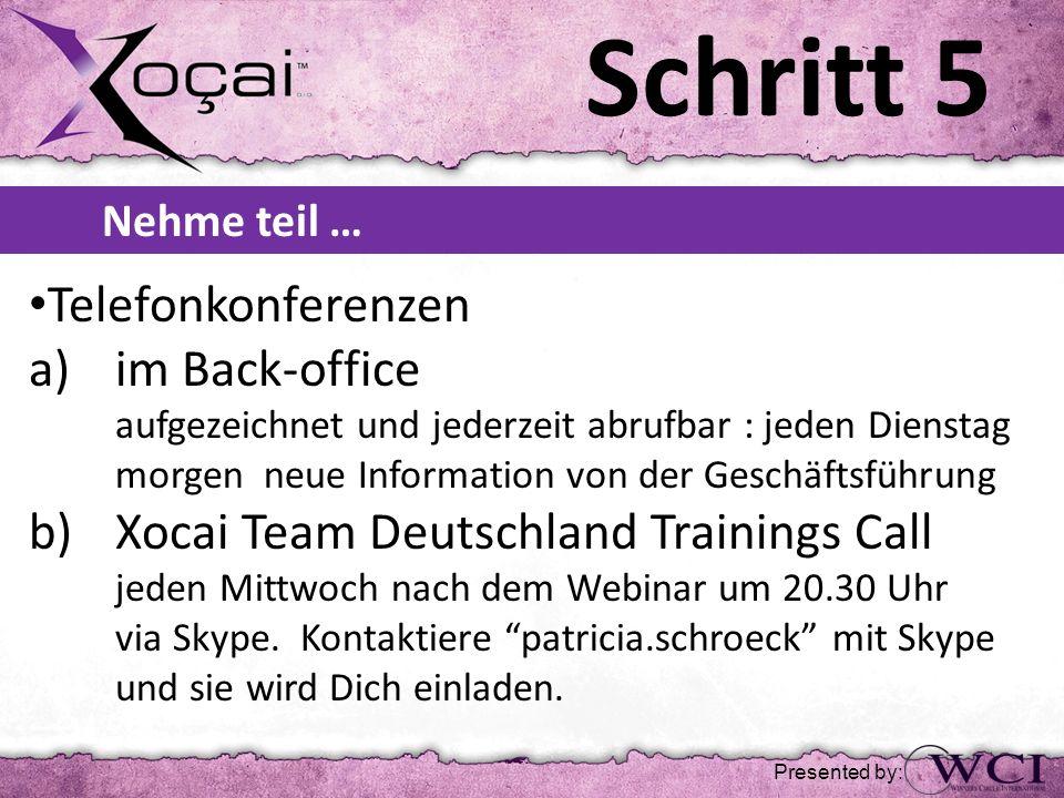 Schritt 5 Nehme teil … Telefonkonferenzen a)im Back-office aufgezeichnet und jederzeit abrufbar : jeden Dienstag morgen neue Information von der Gesch