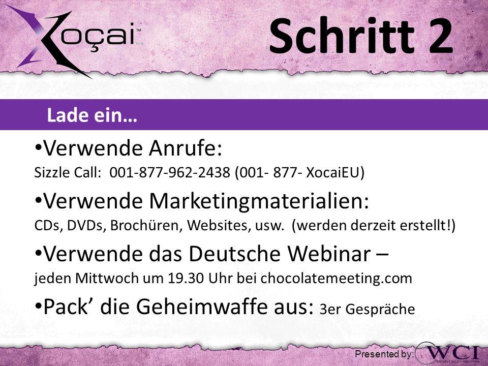 Lade ein… Verwende Anrufe: Sizzle Call: 001-877-962-2438 (001- 877- XocaiEU) Verwende Marketingmaterialien: CDs, DVDs, Brochüren, Websites, usw. (werd