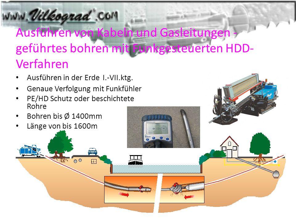 Ausführen von Kabeln und Gasleitungen - geführtes bohren mit Funkgesteuerten HDD- Verfahren Ausführen in der Erde I.-VII.ktg. Genaue Verfolgung mit Fu