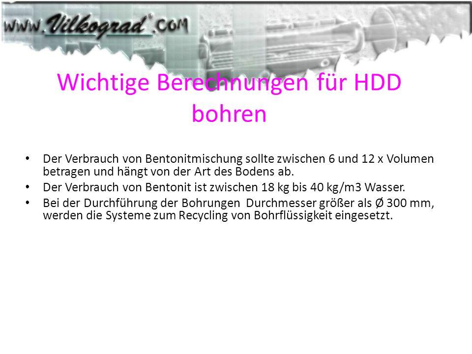 Wichtige Berechnungen für HDD bohren Der Verbrauch von Bentonitmischung sollte zwischen 6 und 12 x Volumen betragen und hängt von der Art des Bodens a
