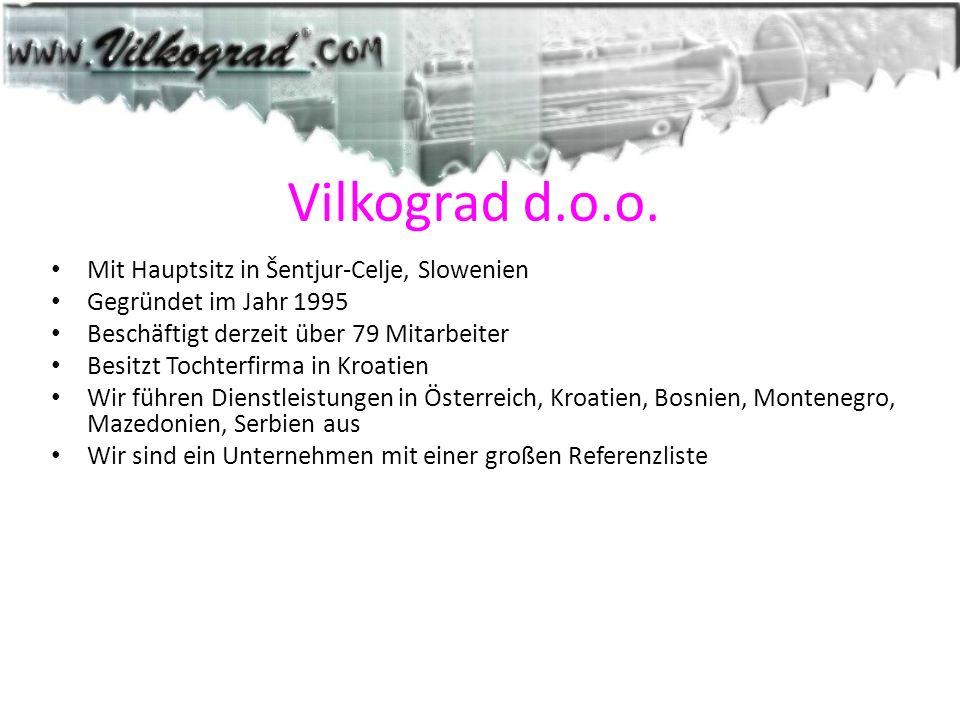 Vilkograd d.o.o. Mit Hauptsitz in Šentjur-Celje, Slowenien Gegründet im Jahr 1995 Beschäftigt derzeit über 79 Mitarbeiter Besitzt Tochterfirma in Kroa