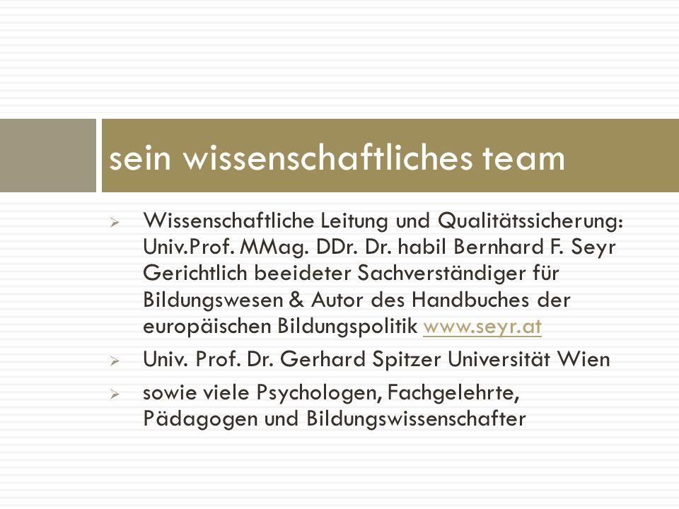 Wissenschaftliche Leitung und Qualitätssicherung: Univ.Prof. MMag. DDr. Dr. habil Bernhard F. Seyr Gerichtlich beeideter Sachverständiger für Bildungs