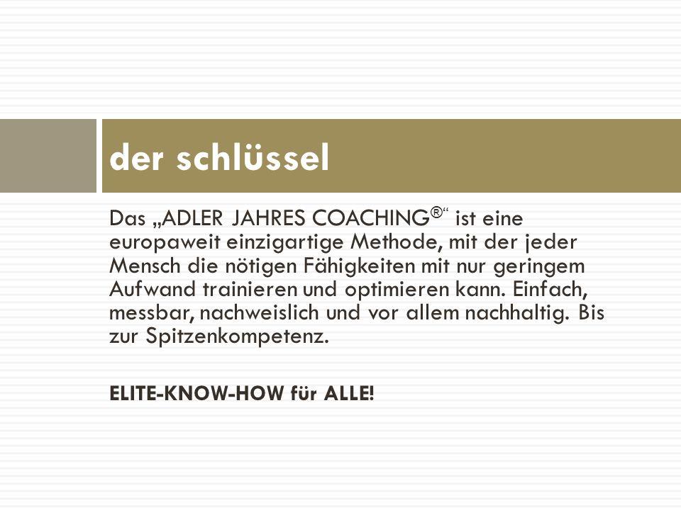 Das ADLER JAHRES COACHING ® ist eine europaweit einzigartige Methode, mit der jeder Mensch die nötigen Fähigkeiten mit nur geringem Aufwand trainieren
