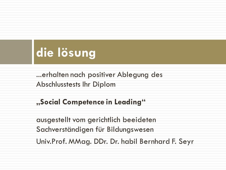 ...erhalten nach positiver Ablegung des Abschlusstests Ihr Diplom Social Competence in Leading ausgestellt vom gerichtlich beeideten Sachverständigen