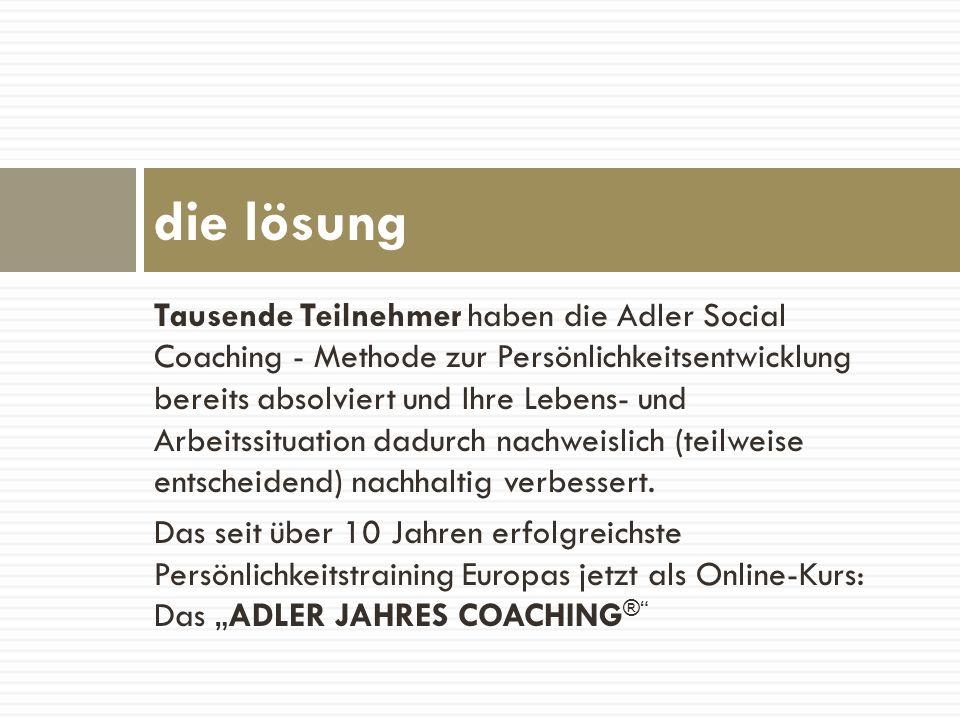 Tausende Teilnehmer haben die Adler Social Coaching - Methode zur Persönlichkeitsentwicklung bereits absolviert und Ihre Lebens- und Arbeitssituation
