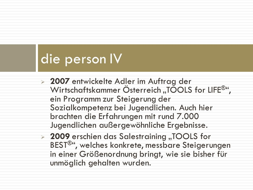 2007 entwickelte Adler im Auftrag der Wirtschaftskammer Österreich TOOLS for LIFE ®, ein Programm zur Steigerung der Sozialkompetenz bei Jugendlichen.