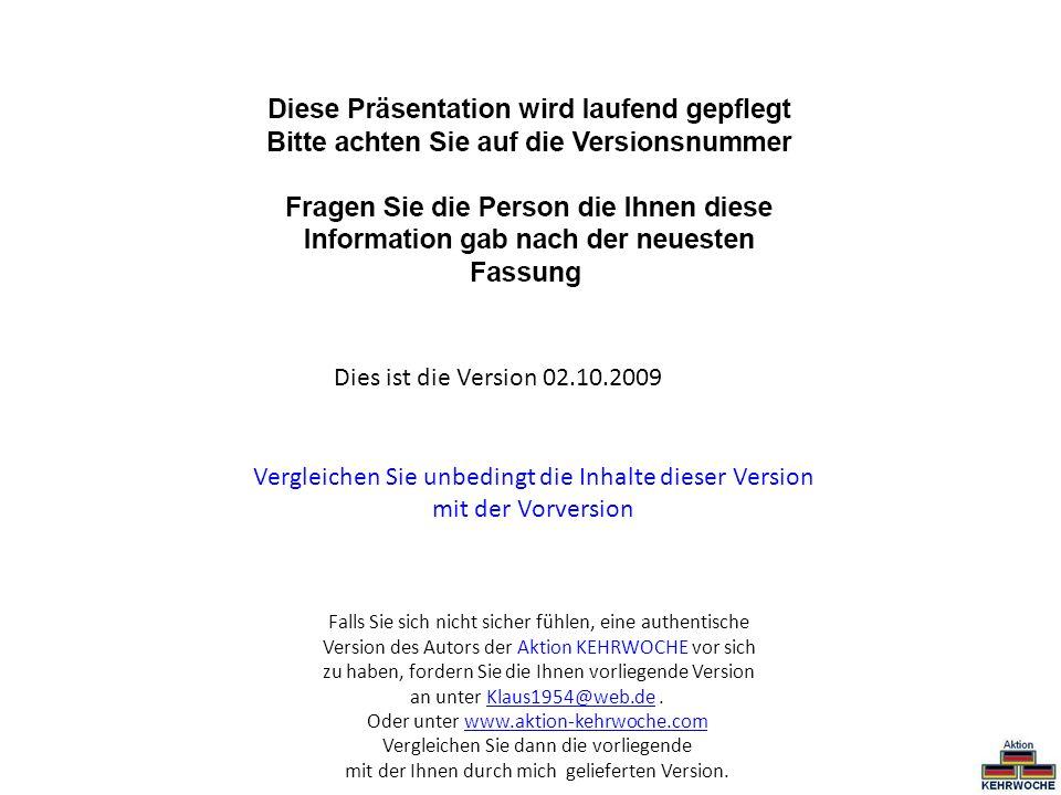 Dies ist die Version 02.10.2009 Vergleichen Sie unbedingt die Inhalte dieser Version mit der Vorversion Falls Sie sich nicht sicher fühlen, eine authe