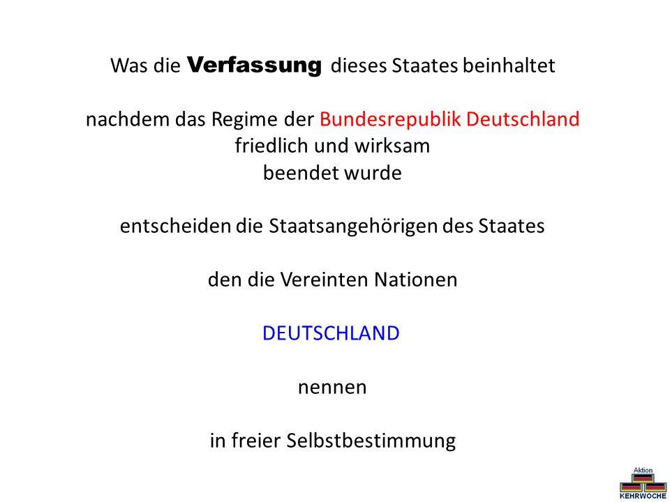 Was die Verfassung dieses Staates beinhaltet nachdem das Regime der Bundesrepublik Deutschland friedlich und wirksam beendet wurde entscheiden die Sta