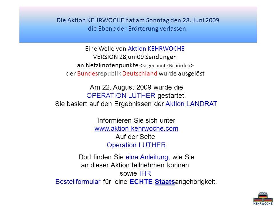 Die Aktion KEHRWOCHE hat am Sonntag den 28. Juni 2009 die Ebene der Erörterung verlassen. Eine Welle von Aktion KEHRWOCHE VERSION 28juni09 Sendungen a