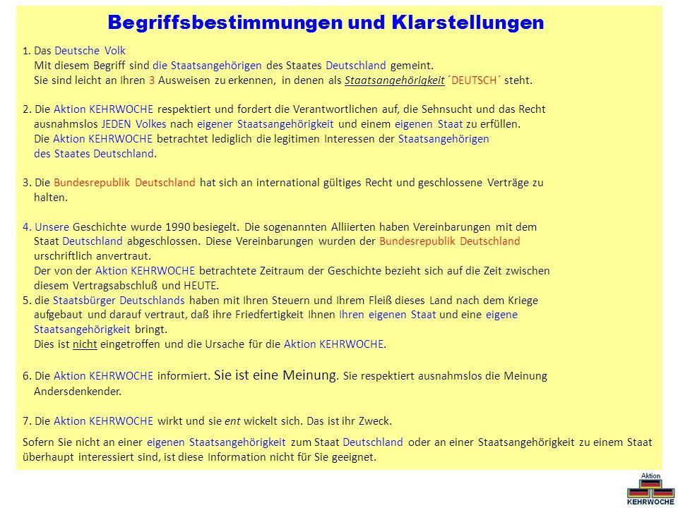 Begriffsbestimmungen und Klarstellungen 1. Das Deutsche Volk Mit diesem Begriff sind die Staatsangehörigen des Staates Deutschland gemeint. Sie sind l