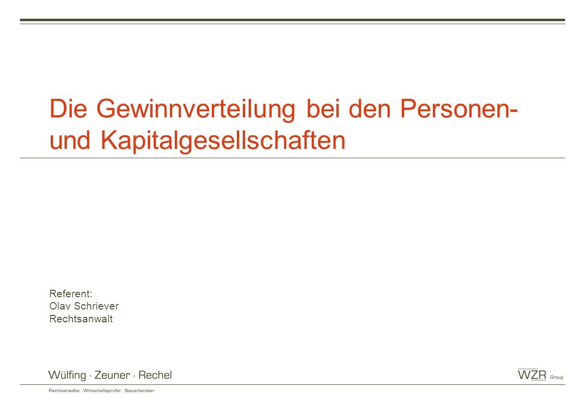 Die Gewinnverteilung bei den Personen- und Kapitalgesellschaften Referent: Olav Schriever Rechtsanwalt