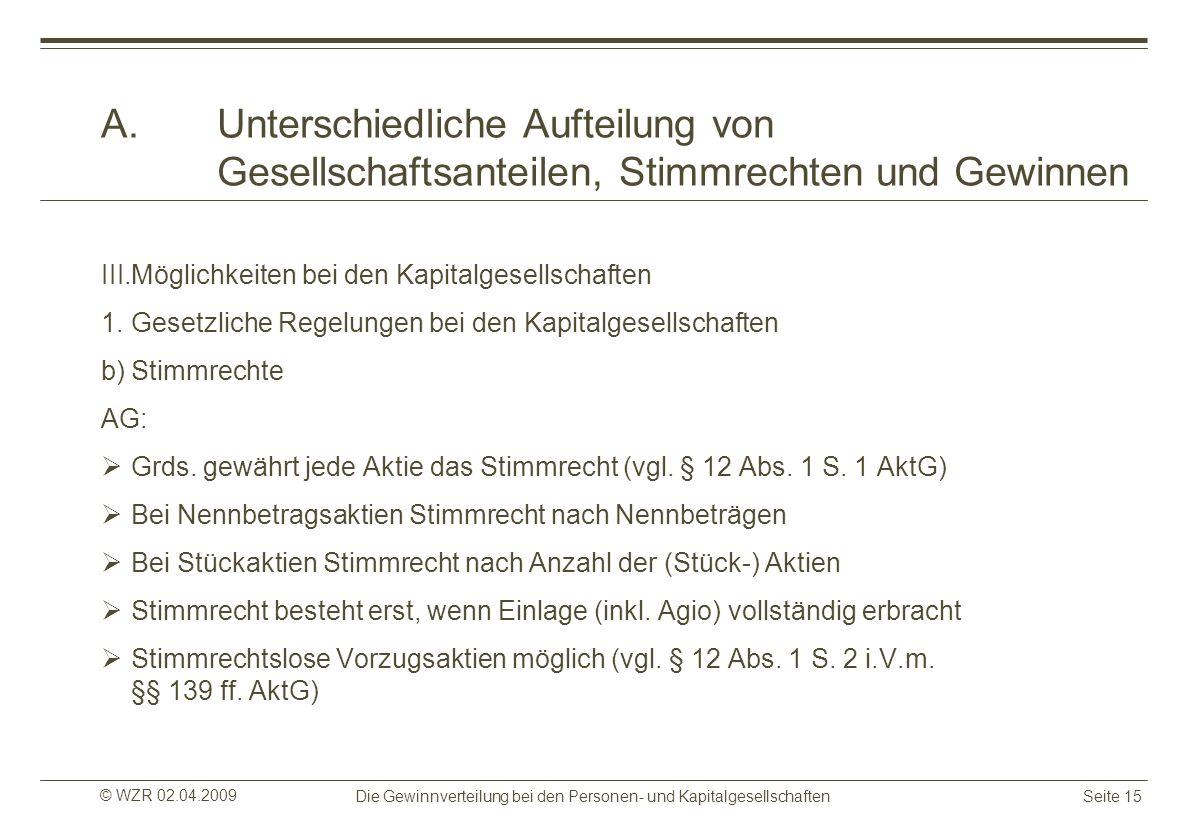 © WZR 02.04.2009 Die Gewinnverteilung bei den Personen- und KapitalgesellschaftenSeite 15 A.Unterschiedliche Aufteilung von Gesellschaftsanteilen, Sti
