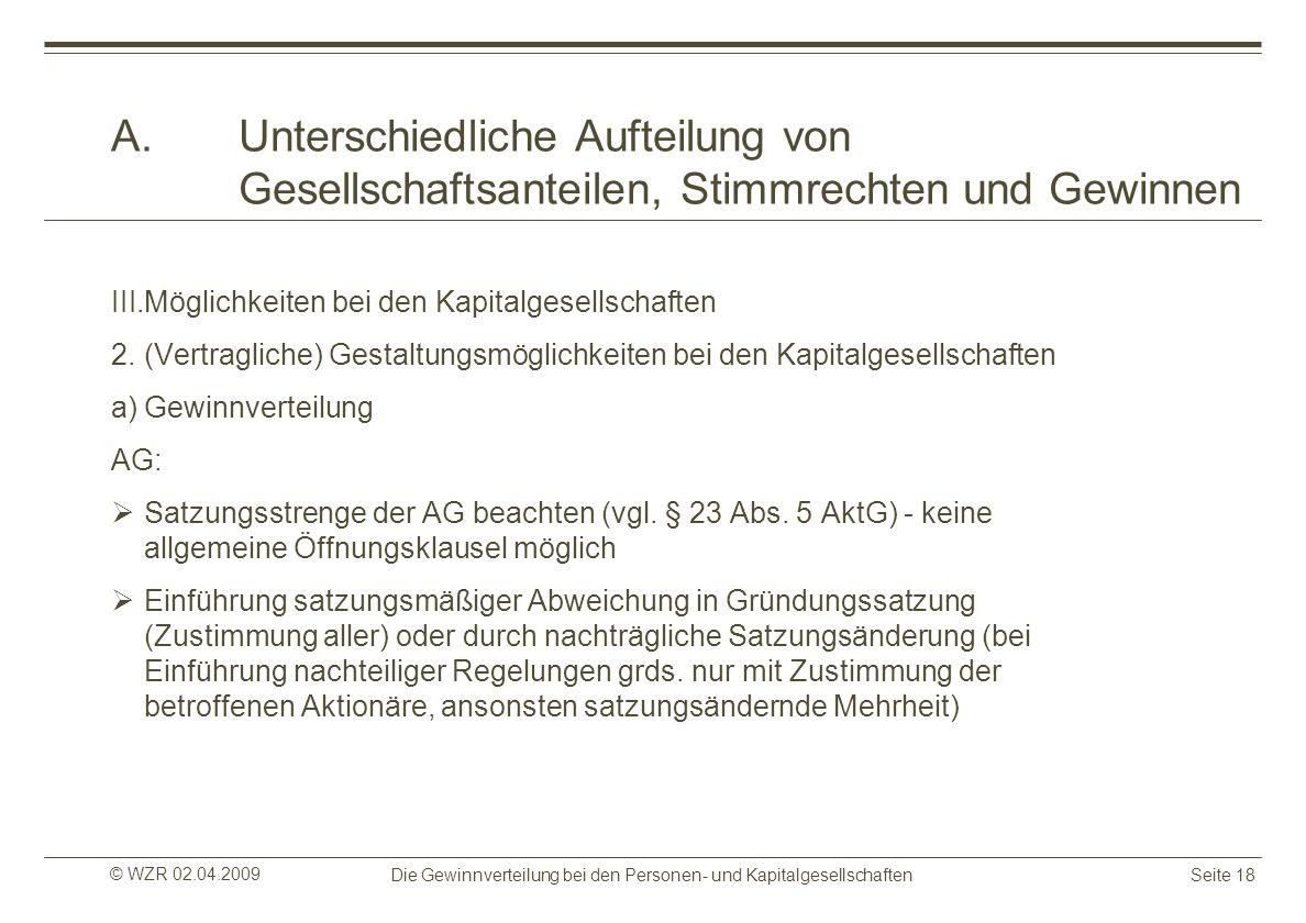 © WZR 02.04.2009 Die Gewinnverteilung bei den Personen- und KapitalgesellschaftenSeite 18 A.Unterschiedliche Aufteilung von Gesellschaftsanteilen, Sti