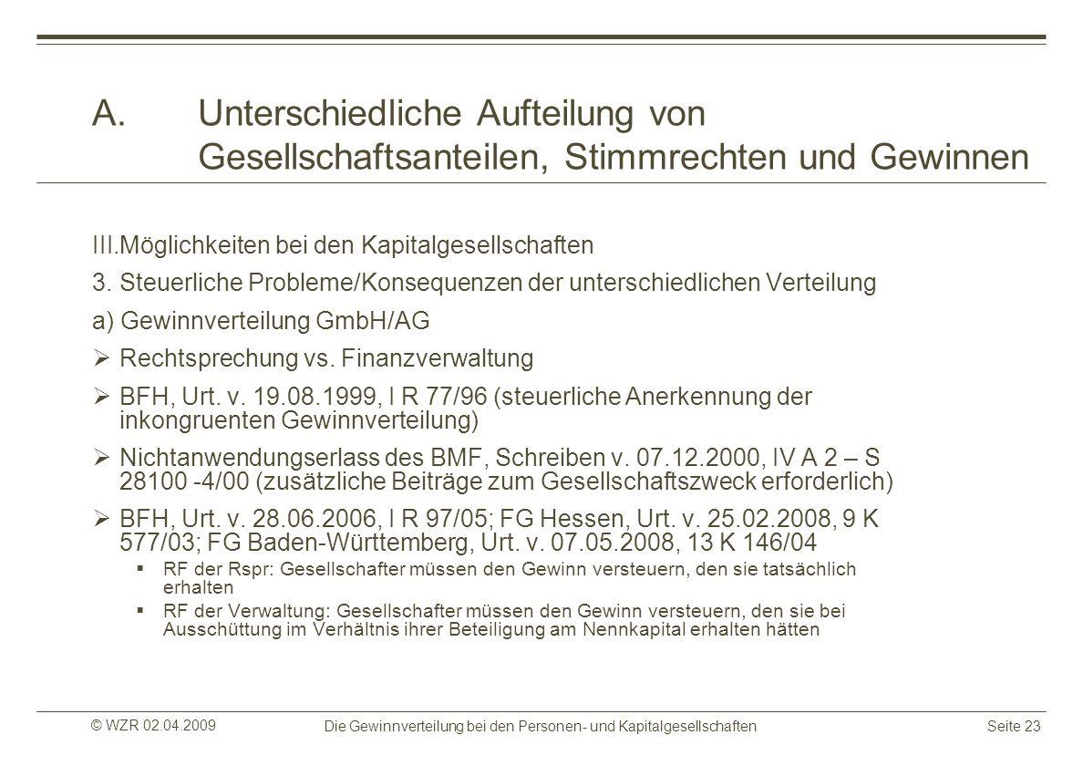 © WZR 02.04.2009 Die Gewinnverteilung bei den Personen- und KapitalgesellschaftenSeite 23 A.Unterschiedliche Aufteilung von Gesellschaftsanteilen, Sti