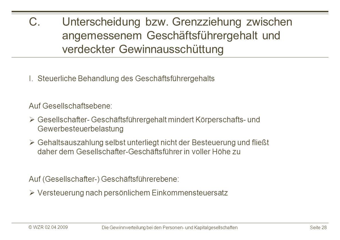 © WZR 02.04.2009 Die Gewinnverteilung bei den Personen- und KapitalgesellschaftenSeite 28 C.Unterscheidung bzw. Grenzziehung zwischen angemessenem Ges
