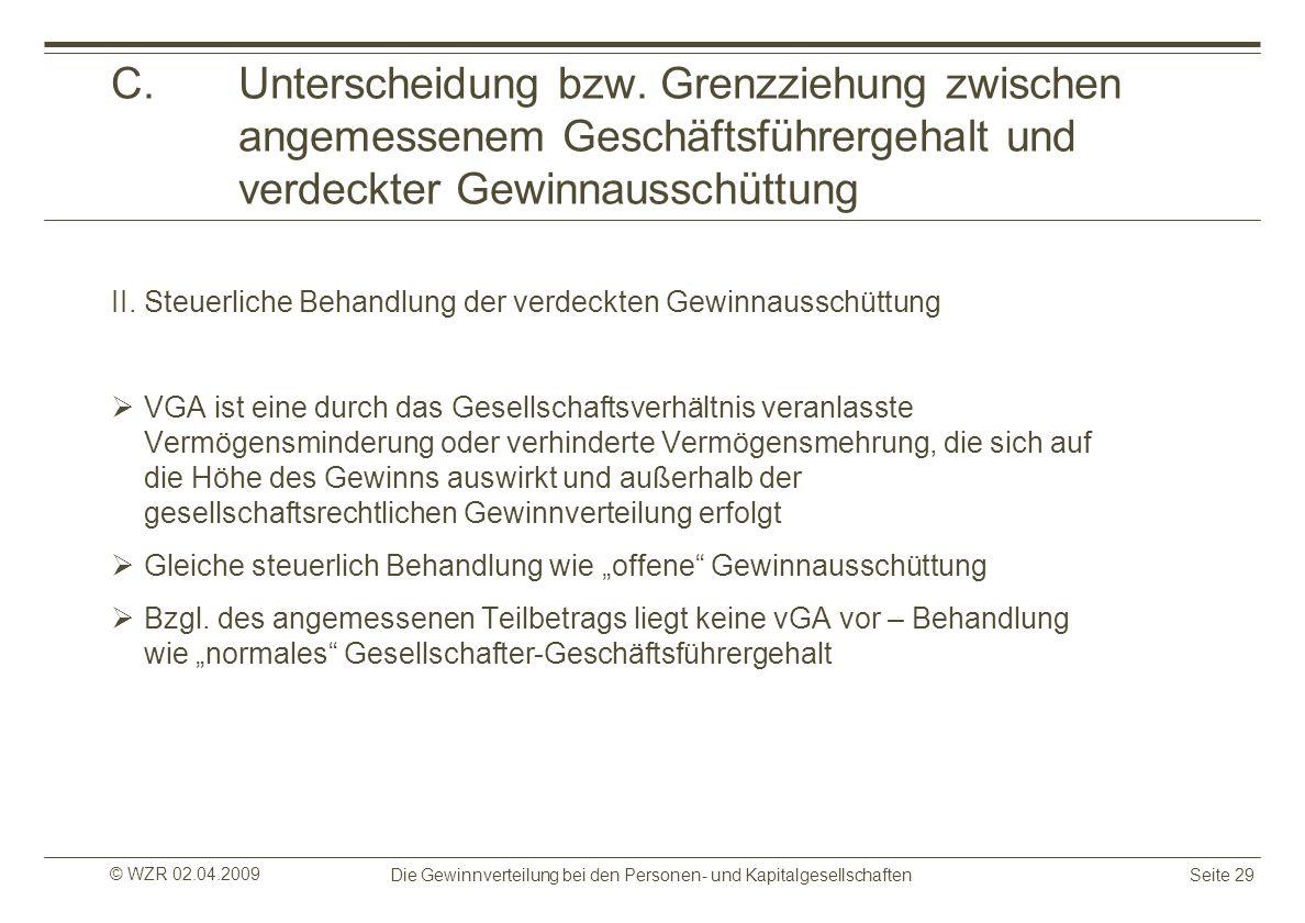 © WZR 02.04.2009 Die Gewinnverteilung bei den Personen- und KapitalgesellschaftenSeite 29 C.Unterscheidung bzw. Grenzziehung zwischen angemessenem Ges