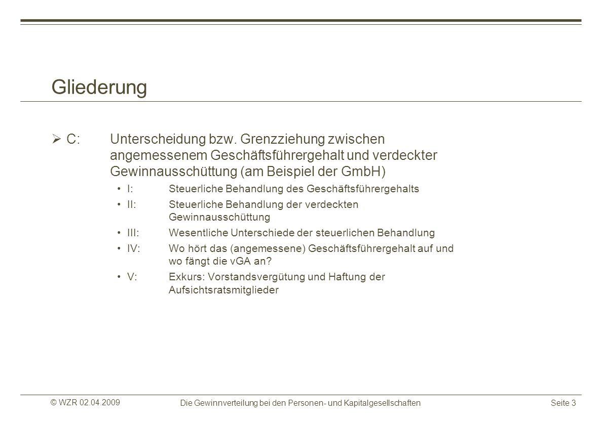 © WZR 02.04.2009 Die Gewinnverteilung bei den Personen- und KapitalgesellschaftenSeite 3 Gliederung C: Unterscheidung bzw. Grenzziehung zwischen angem