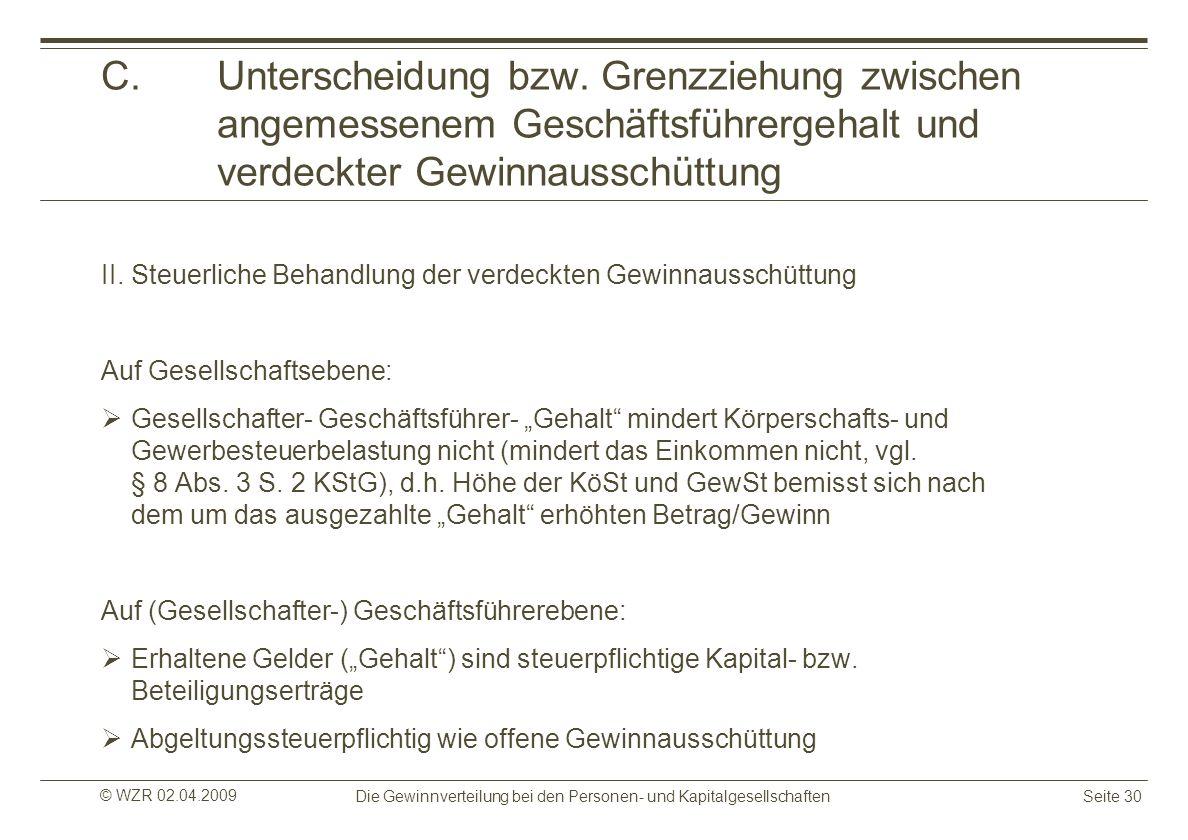 © WZR 02.04.2009 Die Gewinnverteilung bei den Personen- und KapitalgesellschaftenSeite 30 C.Unterscheidung bzw. Grenzziehung zwischen angemessenem Ges