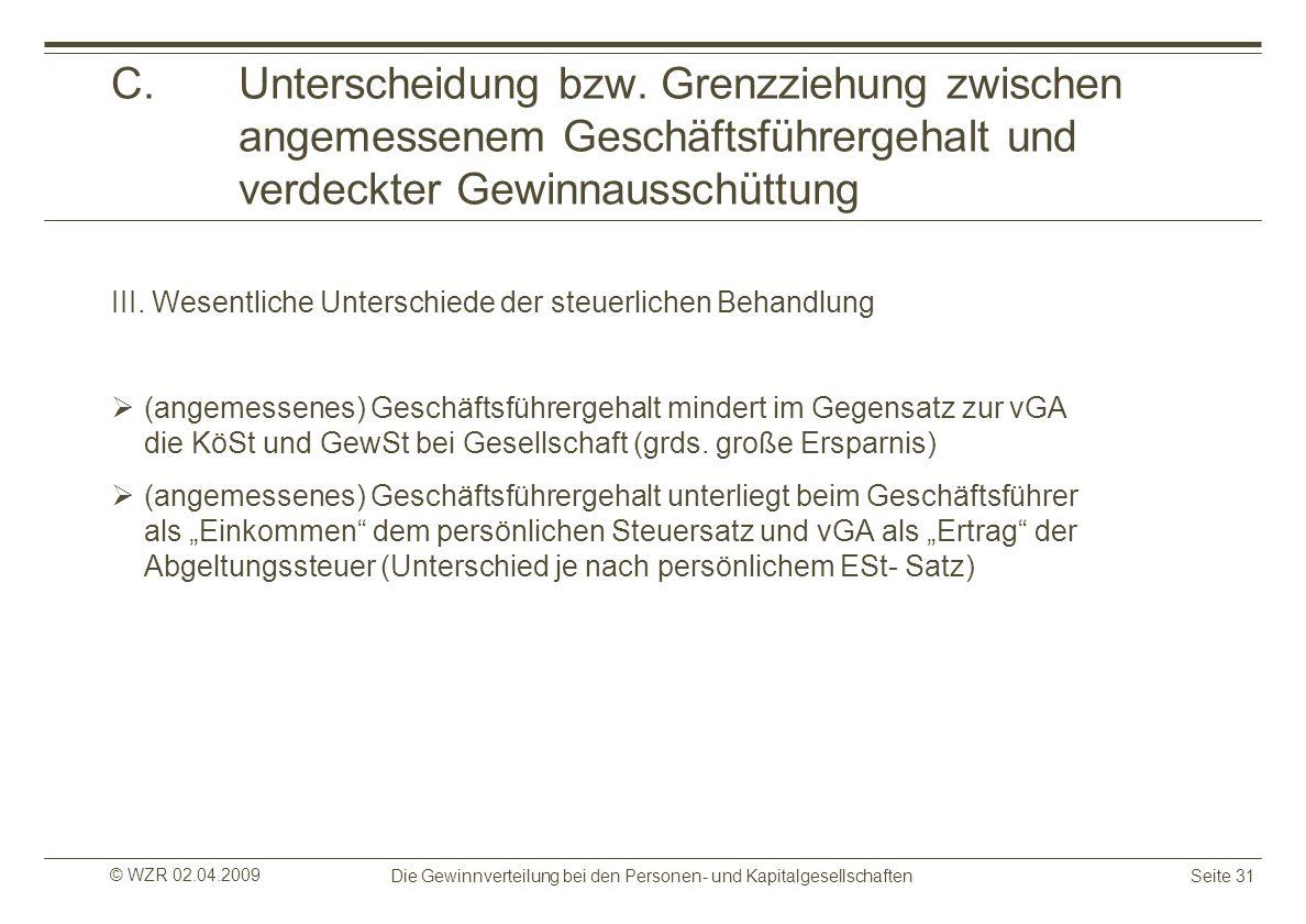 © WZR 02.04.2009 Die Gewinnverteilung bei den Personen- und KapitalgesellschaftenSeite 31 C.Unterscheidung bzw. Grenzziehung zwischen angemessenem Ges