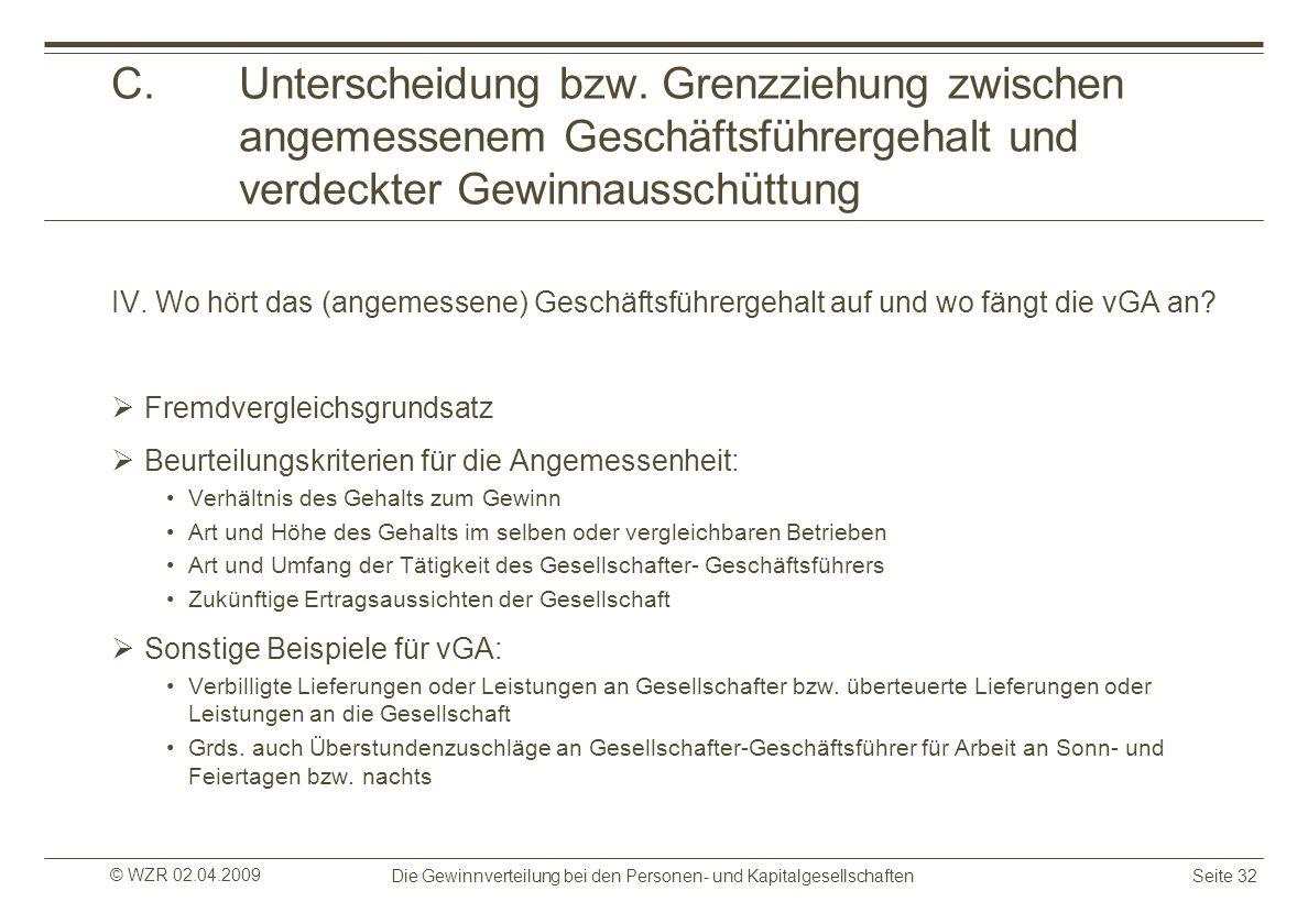 © WZR 02.04.2009 Die Gewinnverteilung bei den Personen- und KapitalgesellschaftenSeite 32 C.Unterscheidung bzw. Grenzziehung zwischen angemessenem Ges