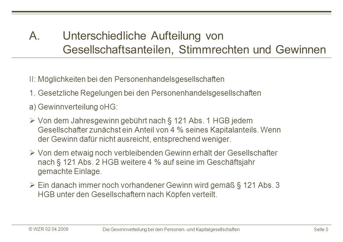 © WZR 02.04.2009 Die Gewinnverteilung bei den Personen- und KapitalgesellschaftenSeite 5 A.Unterschiedliche Aufteilung von Gesellschaftsanteilen, Stim