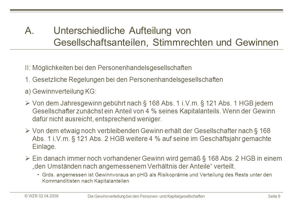 © WZR 02.04.2009 Die Gewinnverteilung bei den Personen- und KapitalgesellschaftenSeite 6 A.Unterschiedliche Aufteilung von Gesellschaftsanteilen, Stim