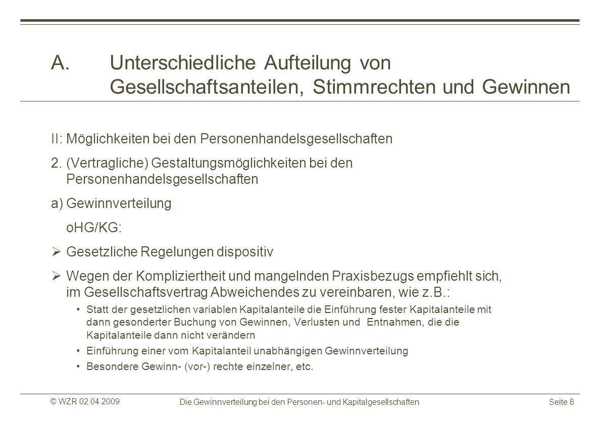 © WZR 02.04.2009 Die Gewinnverteilung bei den Personen- und KapitalgesellschaftenSeite 8 A.Unterschiedliche Aufteilung von Gesellschaftsanteilen, Stim