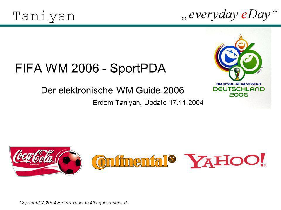 Copyright © 2004 Erdem Taniyan All rights reserved. FIFA WM 2006 - SportPDA Der elektronische WM Guide 2006 Erdem Taniyan, Update 17.11.2004