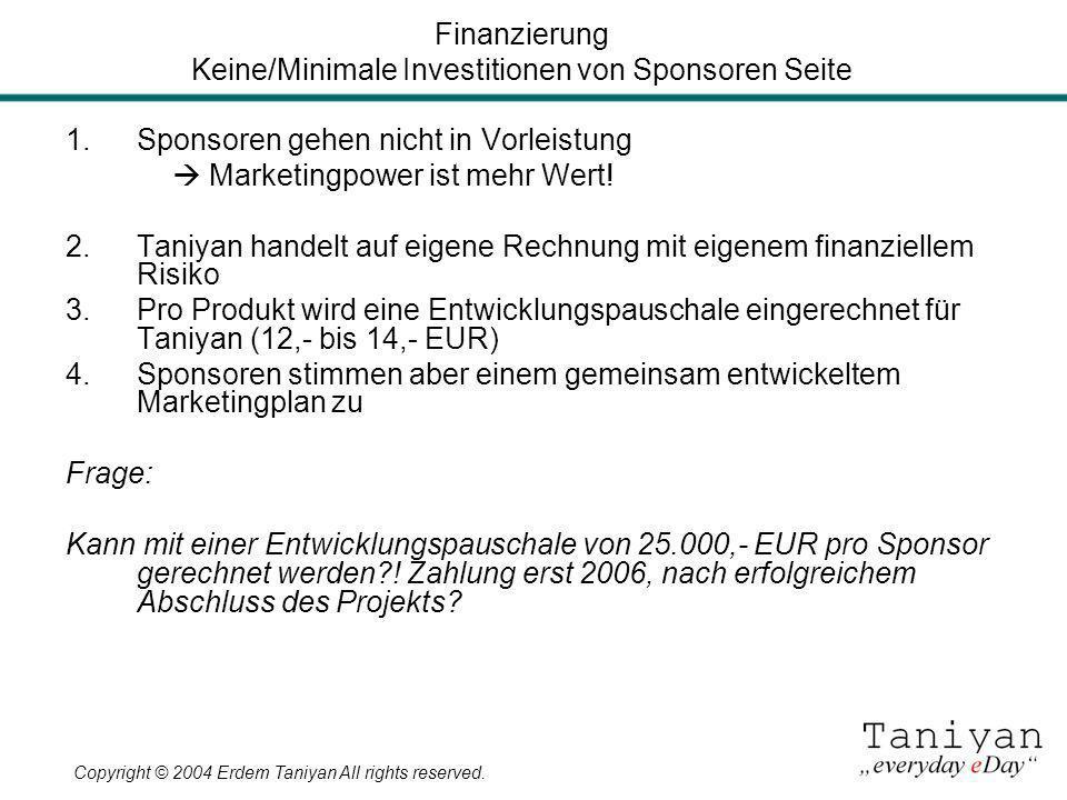 Copyright © 2004 Erdem Taniyan All rights reserved. 1.Sponsoren gehen nicht in Vorleistung Marketingpower ist mehr Wert! 2.Taniyan handelt auf eigene