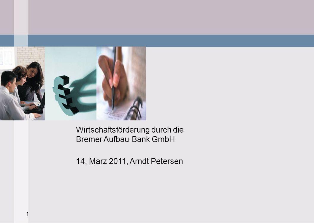 1 Wirtschaftsförderung durch die Bremer Aufbau-Bank GmbH 14. März 2011, Arndt Petersen