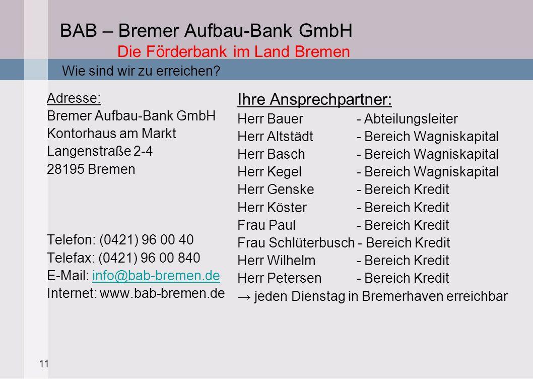 11 BAB – Bremer Aufbau-Bank GmbH Die Förderbank im Land Bremen Wie sind wir zu erreichen? Adresse: Bremer Aufbau-Bank GmbH Kontorhaus am Markt Langens