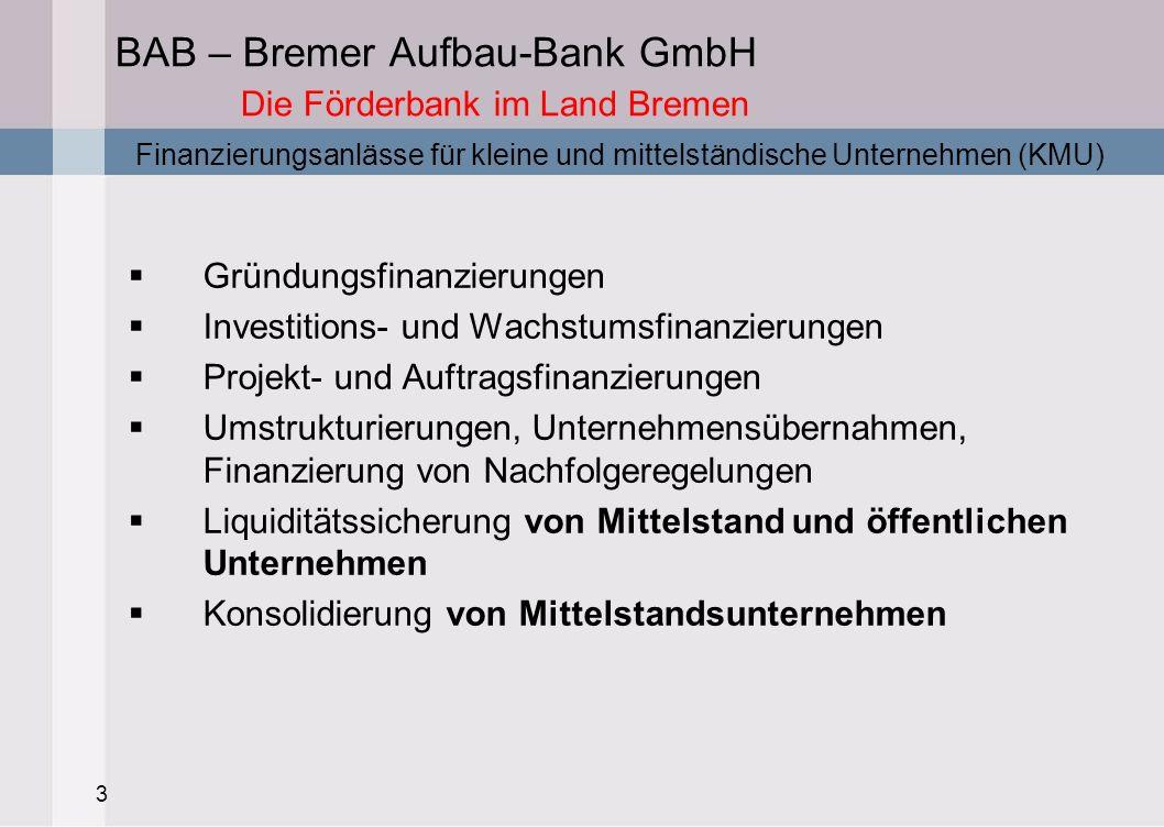 3 BAB – Bremer Aufbau-Bank GmbH Die Förderbank im Land Bremen Gründungsfinanzierungen Investitions- und Wachstumsfinanzierungen Projekt- und Auftragsf