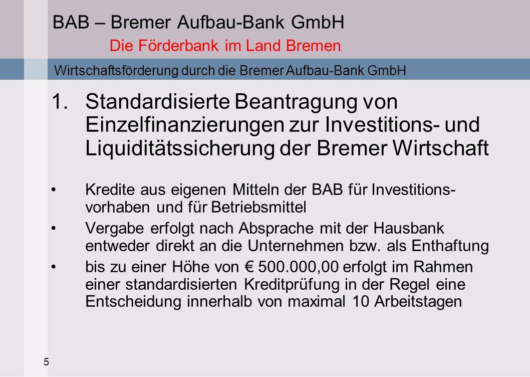 5 BAB – Bremer Aufbau-Bank GmbH Die Förderbank im Land Bremen 1.Standardisierte Beantragung von Einzelfinanzierungen zur Investitions- und Liquiditäts